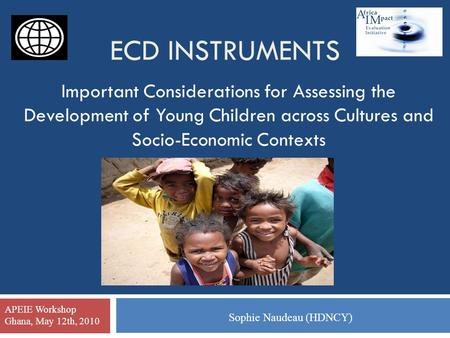 ECD INSTRUMENTS Important Considerations for Assessing the Development of Young Children across Cultures and Socio-Economic Contexts Sophie Naudeau (HDNCY)