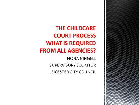 THE CHILDCARE COURT PROCESS WHAT IS REQUIRED FROM ALL AGENCIES?