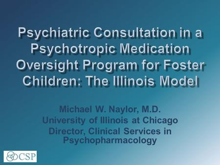 Michael W. Naylor, M.D. University of Illinois at Chicago Director, Clinical Services in Psychopharmacology.