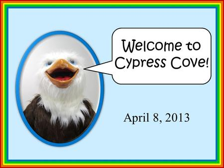 Hi, There! I'm T.J.! April 8, 2013 Welcome to Cypress Cove!
