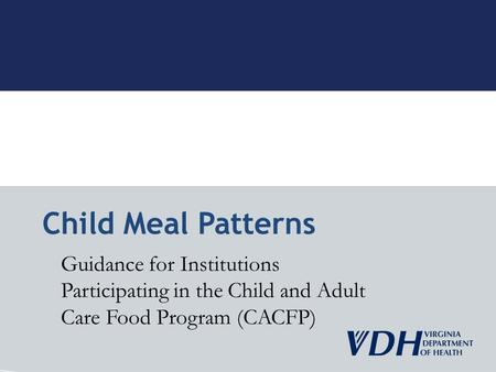 Guidance for Institutions Participating in the Child and Adult Care Food Program (CACFP) Child Meal Patterns.