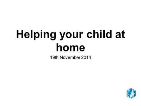 Helping your child at home 19th November 2014. Outcomes Considered what we know about homework and what parents can do to support learning Learnt strategies.