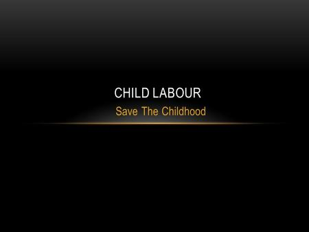 Child Labour Save The Childhood.