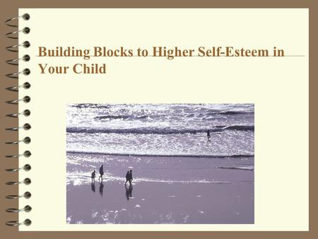 Building Blocks to Higher Self-Esteem in Your Child.