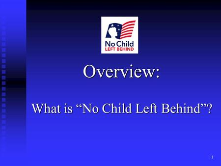 "1 Overview: What is ""No Child Left Behind""?. 2 Reauthorization of Elementary and Secondary Education Act (""ESEA"") of '65 Money to states for specific."