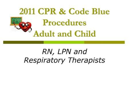 2011 CPR & Code Blue Procedures Adult and Child