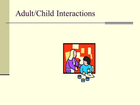 Adult/Child Interactions. Objectives Students will explore their understanding of the importance of self- concept and their role in affecting the child's.