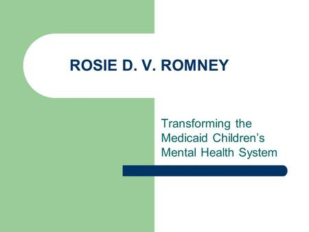 ROSIE D. V. ROMNEY Transforming the Medicaid Children's Mental Health System.