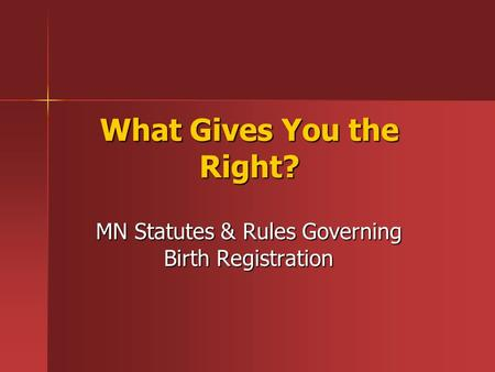 What Gives You the Right? MN Statutes & Rules Governing Birth Registration.