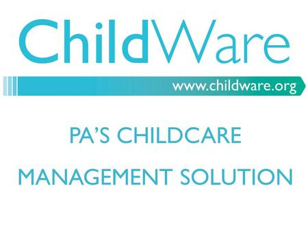 PA'S CHILDCARE MANAGEMENT SOLUTION. ATTENDANCE & MEAL TRACKING  Record of Actual Attendance & Meals  Comparison of Scheduled vs. Actual Attendance &