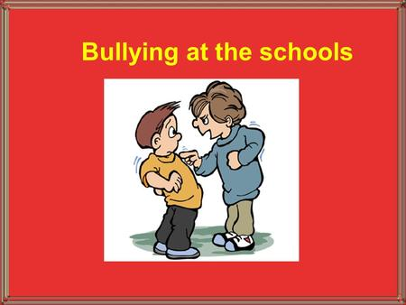 Bullying at the schools. Bullying is a problem all over. Many children and teens have to deal with more than one school bully, and sometimes even friends.