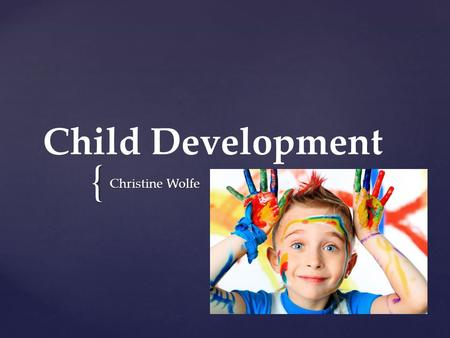{ Child Development Christine Wolfe. Piaget's Four Stages of Intellectual Development.