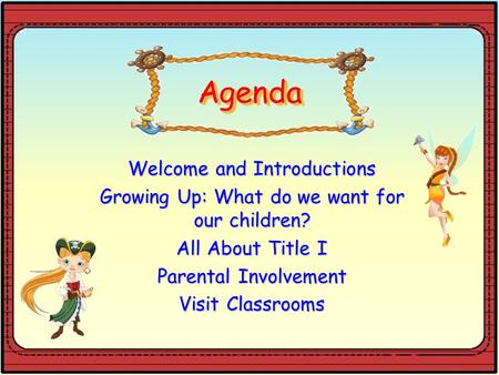 AgendaAgenda Welcome and Introductions Growing Up: What do we want for our children? All About Title I Parental Involvement Visit Classrooms.