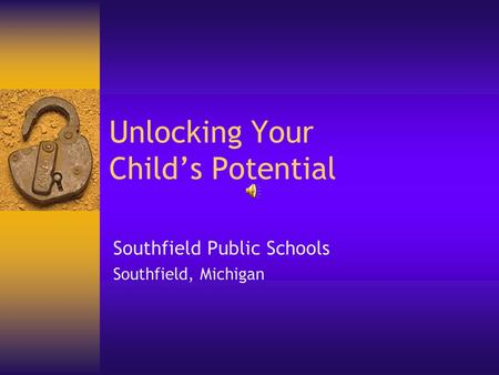 Unlocking Your Child's Potential Southfield Public Schools Southfield, Michigan.