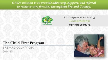 GRG's mission is to provide advocacy, support, and referral to relative care families throughout Brevard County. The Child First Program BREVARD COUNTY.