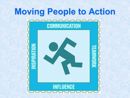 "Moving People to Action. Influence – Jeff Lukich Inspiration – Lon Roberts Communication – Carol Christopher Teamwork – Stacy Barfield ""It is not a question."