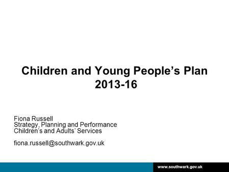 Children and Young People's Plan 2013-16 Fiona Russell Strategy, Planning and Performance Children's and Adults' Services