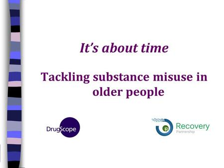 It's about time Tackling substance misuse in older people.