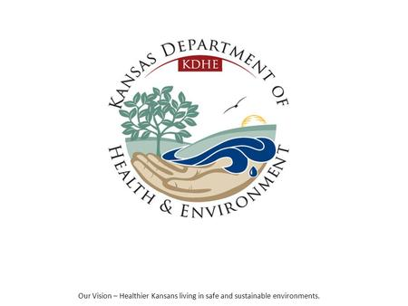Our Vision – Healthier Kansans living in safe and sustainable environments.