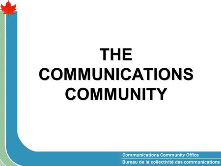 THE COMMUNICATIONS COMMUNITY. Communicators profile Newfoundland 29 PEI 44 New Brunswick 50 Quebec (-NCR) 179 NCR QC 569 Ontario (-NCR) 127 NCR ON 1718.