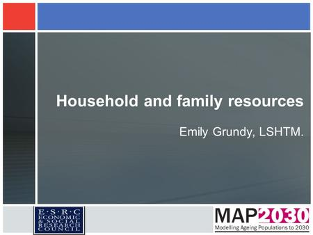 Household and family resources Emily Grundy, LSHTM.