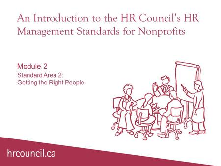 An Introduction to the HR Council's HR Management Standards for Nonprofits Module 2 Standard Area 2: Getting the Right People.