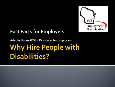 Fast Facts for Employers Adapted from APSE's Resources for Employers.