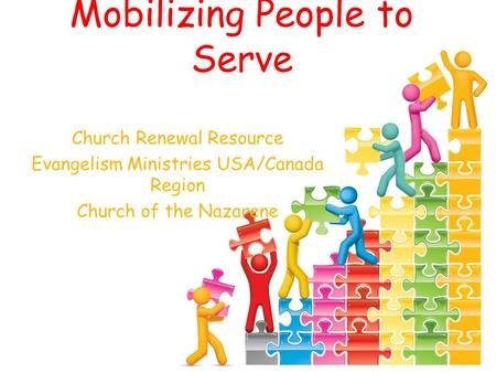 Mobilizing People to Serve Church Renewal Resource Evangelism Ministries USA/Canada Region Church of the Nazarene.