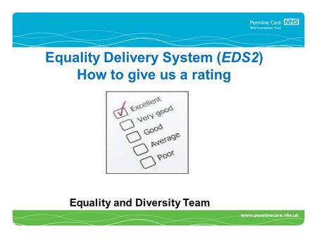 CA Equality Delivery System (EDS2) How to give us a rating Equality and Diversity Team.