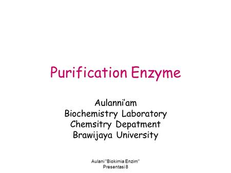 Aulani Biokimia Enzim Presentasi 8 Purification Enzyme Aulanni'am Biochemistry Laboratory Chemsitry Depatment Brawijaya University.