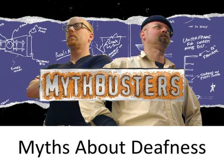 Myths About Deafness. All Deaf people can read lips.