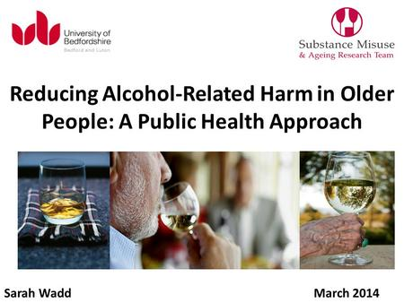 Reducing Alcohol-Related Harm in Older People: A Public Health Approach Sarah WaddMarch 2014.