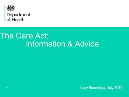 1 The Care Act: Information & Advice Lucy Bonnerjea, July 2014.