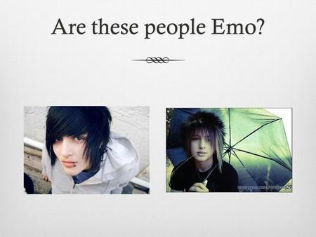 Are these people Emo?Are these people Emo?. Or are these people Emo?Or are these people Emo?