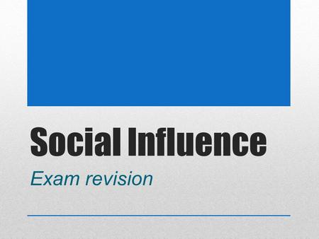 Social Influence Exam revision.
