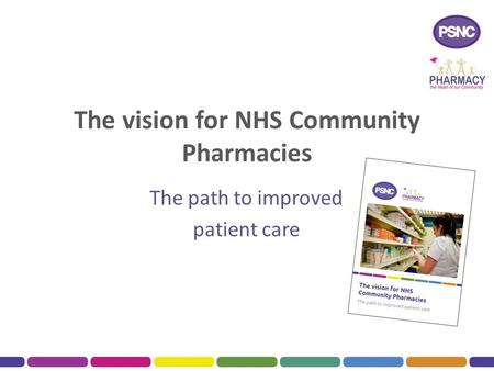 The vision for NHS Community Pharmacies The path to improved patient care.