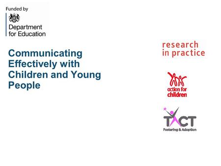 Communicating Effectively with Children and Young People.