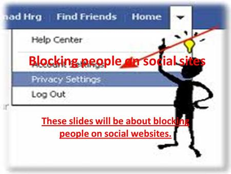 Blocking people on social sites These slides will be about blocking people on social websites.