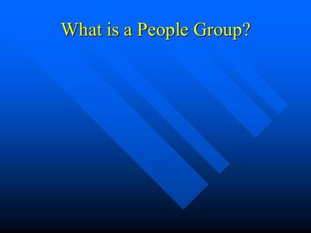 What is a People Group?. People Group = Ethno-Linguistic Group People Group = Ethno-Linguistic Group.