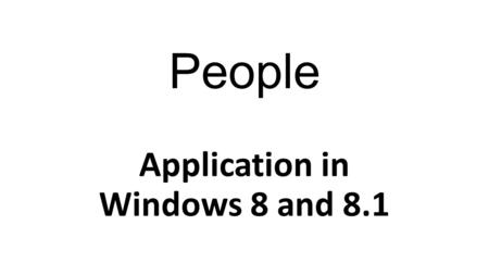 People Application in Windows 8 and 8.1. Social networks and email contacts are usually stored in the address book. The People app connects all email.