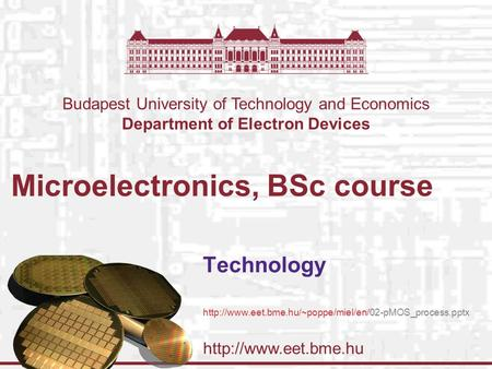 Budapest University of Technology and Economics Department of Electron Devices Microelectronics, BSc course Technology