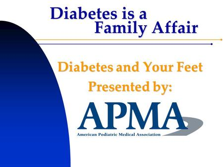 Diabetes is a Family Affair Diabetes and Your Feet Presented by: