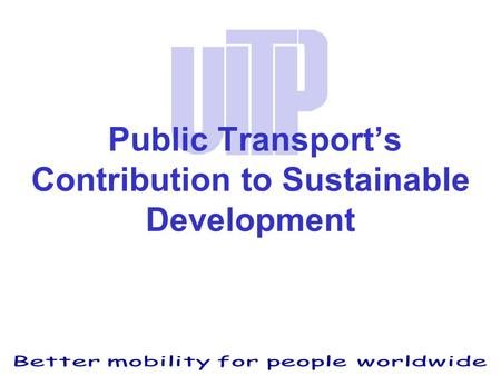 Public Transport's Contribution to Sustainable Development.