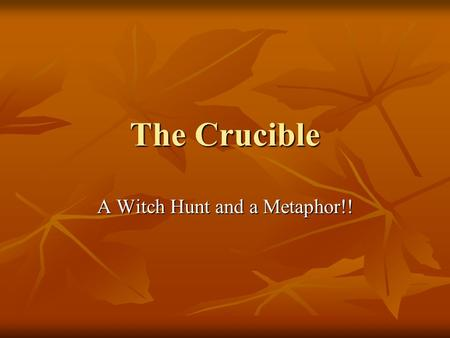 The Crucible A Witch Hunt and a Metaphor!!. In the 1600s, Puritans settled on the East coast of the United States. They brought with them the hope of.