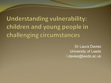 Dr Laura Davies University of Leeds