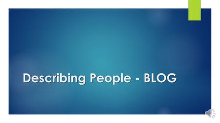 Describing People - BLOG WELCOME! This blog is addressed to teenagers and adults who are in basic level of English. This blog is going to help you to.
