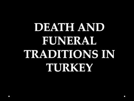 Like birth, death is accompanied by many traditions and rituals, mostly based on religion.