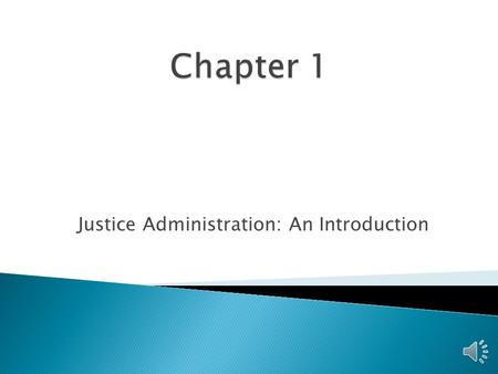 Justice Administration: An Introduction  Better understanding of how the components work as a system.  You may become an administrator, or are already.