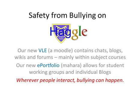 Safety from Bullying on Our new VLE (a moodle) contains chats, blogs, wikis and forums – mainly within subject courses Our new ePortfolio (mahara) allows.
