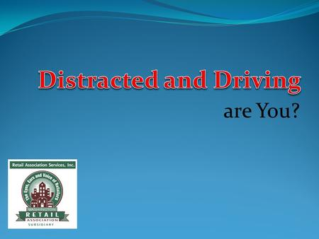Distracted and Driving